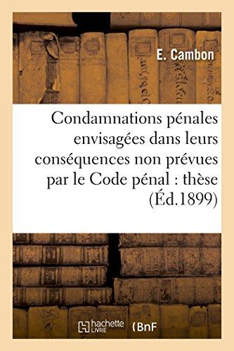 Des Condamnations P�nales Envisag�es Dans Leurs Cons�quences Non Pr�vues Par Le Code Pï¿...