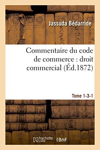 Commentaire Du Code de Commerce: Droit Commercial Tome 1-3-1 (Paperback): Bedarride-J