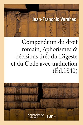 Compendium Du Droit Romain, Aphorismes Decisions Tires: Vernhes-J-F