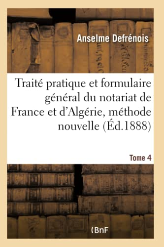 Trait Pratique Et Formulaire G n ral Du Notariat de France Et d'Alg rie, M thode Nouvelle Tome ...