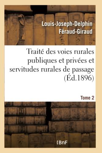 Trait Des Voies Rurales Publiques Et Priv es Et Servitudes Rurales de Passage. Tome 2 (Paperback): ...