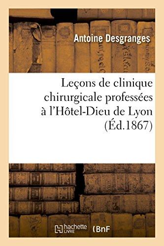 Le ons de Clinique Chirurgicale Profess es l'H tel-Dieu de Lyon (Paperback): Desgranges-A