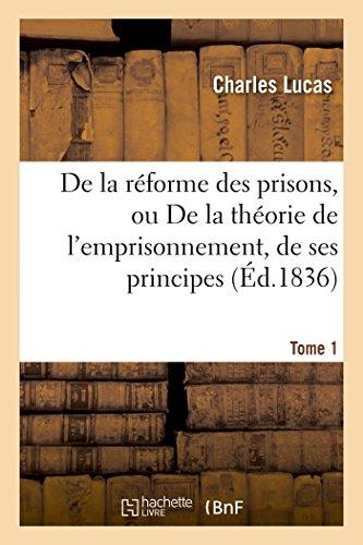 de la R�forme Des Prisons, Ou de la Th�orie de l'Emprisonnement, Tome 1 (Paperback): Lucas-C