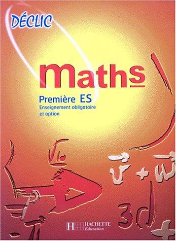 9782011350923: Collection déclic : maths, 1re ES, enseignement obligatoire et option. Livre de l'élève, édition 1997