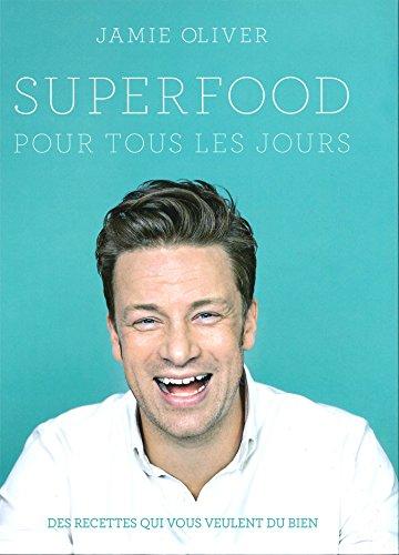 SUPER FOOD : POUR TOUS LES JOURS: OLIVER JAMIE