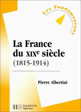 9782011453747: La France du XIXe siècle (1815-1914), nouvelle édition