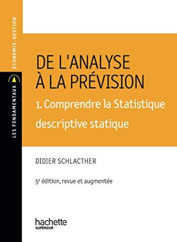 9782011460745: De l'analyse à la prévision : Volume 1, Comprendre la stastique descriptive statique