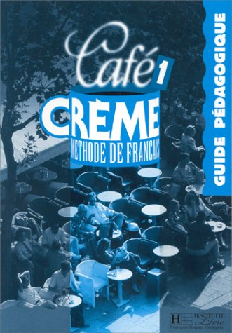 9782011550187: Cafe Creme: Guide Pedagogique 1 (French Edition)