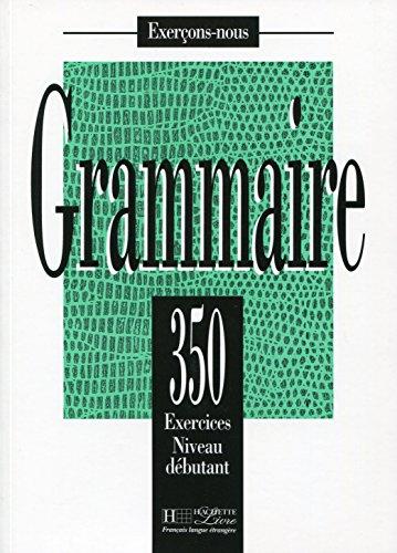 9782011550569: 350 Exercices. Grammaire. Niveau Débutant: 350 Exercices De Grammaire - Livre De L'Eleve Niveau Debutant (Exerçons-nous)