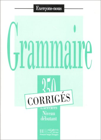 9782011550576: 350 Exercices Grammaire - Debutant Corriges (English and French Edition)