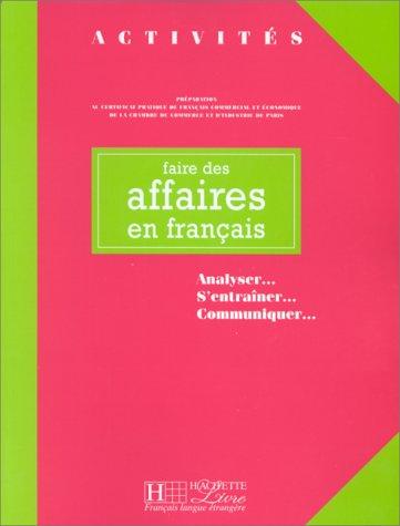 9782011550804: FAIRE DES AFFAIRES EN FRANCAIS. Analyser...s'entrainer...communiquer... (Activités)