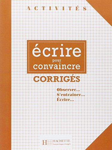 9782011550828: Activites: Ecrire Pour Convaincre - Corriges (Activités)