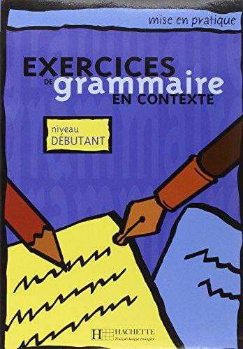 9782011551337: Exercices De Grammaire En Contexte: Niveau Débutant (French Edition)
