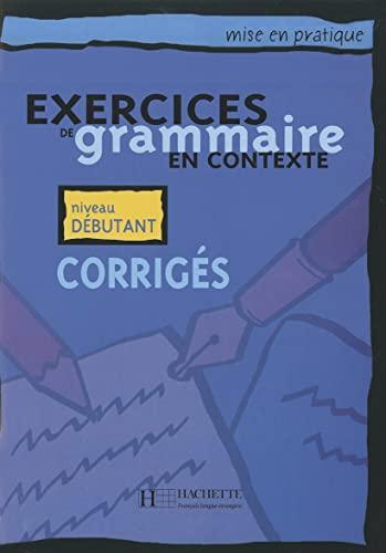 Exercices de grammaire en contexte: Corriges A1: Bazelle-Shahmaei, Bernadette