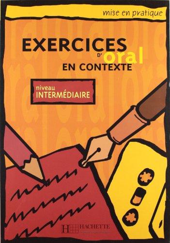 9782011551429: Exercices D'Oral En Contexte niveau Intermediaire (Mise En Pratique) (French Edition)