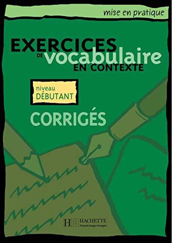 9782011553928: VOCABULAIRE EN CONTEXTE - DEBUTANT - CORRIGES (Français langue étrangère)