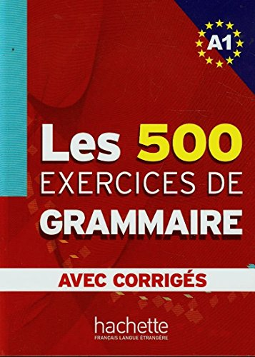 9782011554321: Les 500 Exercices Grammaire A1 Livre + Corriges Integres (English and French Edition)