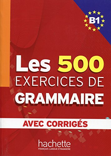 9782011554338: Les 500 Exercices Grammaire B1 Livre + Corriges Integres (French Edition)