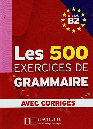9782011554383: Les 500 Exercices de Grammaire, Niveau B2 (French Edition)