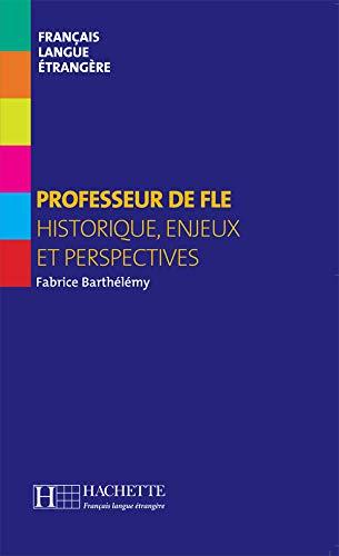 9782011554833: Professeur de FLE : Historique, enjeux et perspectives