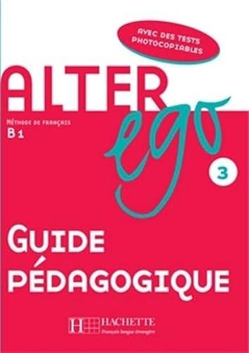 Alter ego 3 guide pédagogique,: Guilloux, Michelle/Turbide, Edith