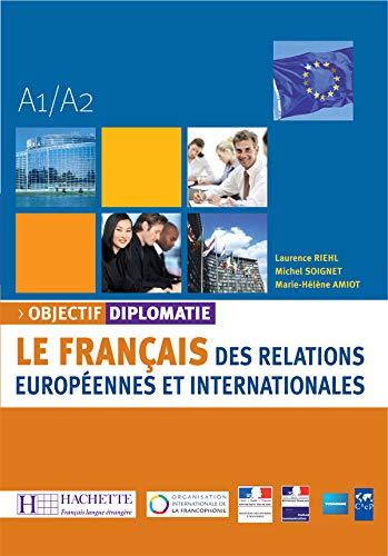 9782011555472: Objectif diplomatie A1/A2 : Le français des relations européennes et internationales