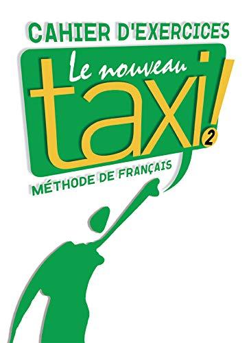 9782011555526: Le nouveau taxi! Cahier d'exercices. Per le Scuole superiori: Nouveau Taxi! 2. Cahier D'Exercices