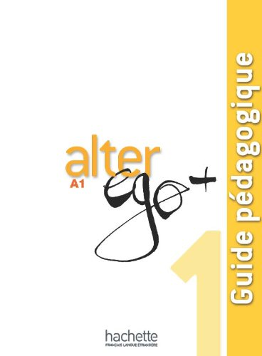 Alter EGO +: Guide Pedagogique 1 (Paperback): Annie Berthet