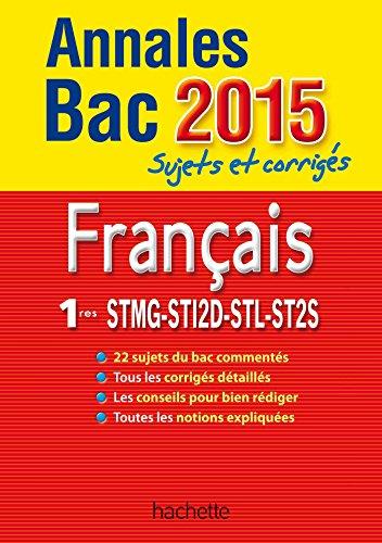 9782011622921: Annales Bac 2015 - Sujets et corrigés - Français 1re Séries Technologiques