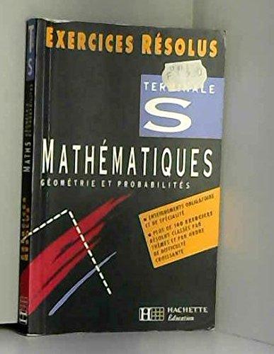9782011666499: Mathématiques terminale S : Enseignement obligatoire et de spécialité, géométrie et probabilités (Exercices résolus)