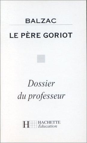 9782011667304: Le Père Goriot de Balzac (dossier du professeur)
