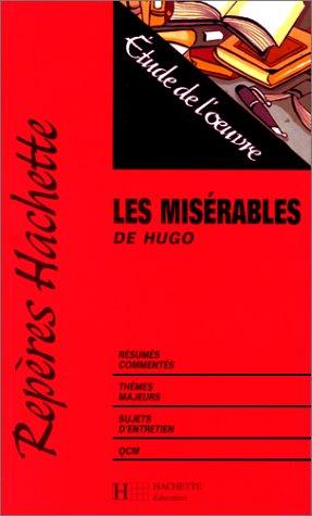 Etude de l'oeuvre. Les Misérables de Victor Hugo. Résumés commenté...