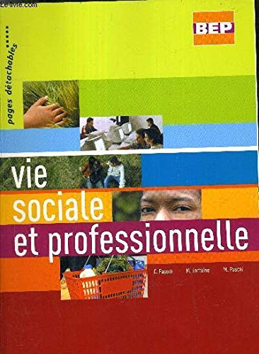 Vie sociale et professionnelle : Livre du professeur, BEP - Berthomier-Anctil, E; Grunenwald, M-C; Pascal, M; Schitter, G