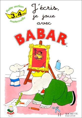 9782011676115: Avec Babar, j'écris, je joue, petite section maternelle 3-4 ans