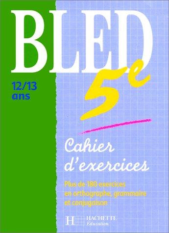 9782011678676: CAHIER D'EXERCICES 5EME. Plus de 180 exercices en orthographe, grammaire et conjugaison (Bled)
