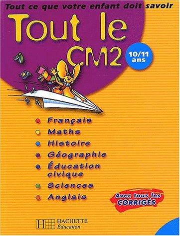 Tout le CM2 : Tout ce que votre enfant doit savoir : Français - Mathématiques - ...
