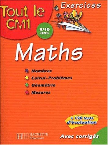 9782011686039: Tout le CM1 : Mathématiques : Nombres - Calcul - Problèmes - Géométrie - Mesures, CM1 - 9-10 ans (Exercices corrigés)