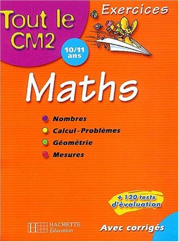 9782011686046: Tout le CM2 : Mathématiques : Nombres - Calcul - Problèmes - Géométrie - Mesures, CM2 - 10-11 ans (Exercices corrigés)