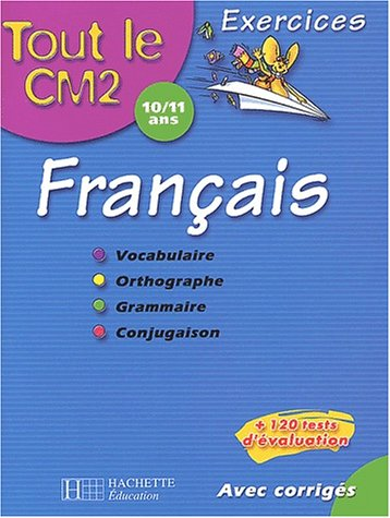 9782011686077: Tout le CM2 : Français : Vocabulaire - Orthographe - Grammaire - Conjuguaison, CM2 - 10-11 ans (Exercices corrigés)