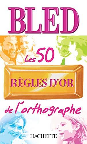 Les 50 rà gles d'or de l'orthographe: Berlion, Daniel