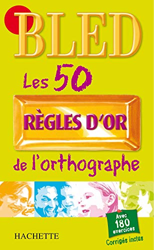 9782011696922: Bled. Les 50 Regles D'Or de L'Orthographie (French Edition)