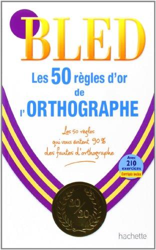 Bled: Les 50 Regles Dor De LOrthographe: Berlion, Daniel