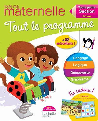 9782011701206: Toute Ma Maternelle - Tout Le Programme Toute Ma Toute Petite Section (2-3 ANS) (Toute Ma Maternelle Cahiers) (French Edition)