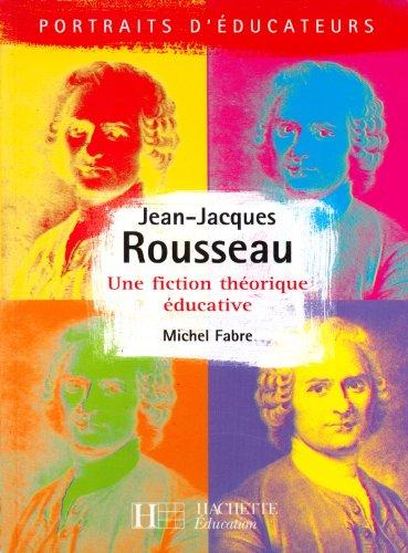 9782011705938: JEAN-JACQUES ROUSSEAU. Une fiction théorique éducative