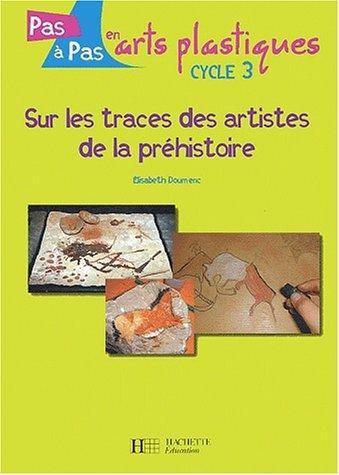 9782011706799: Sur les traces des artistes de la prehistoire (pasa pas en arts plastiques cycle 3)
