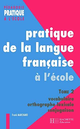 9782011707031: Pratique de la langue française à l'école. Tome 2, vocabulaire, orthographe lexicale, conjugaison (Pédagogie pratique à l'école)