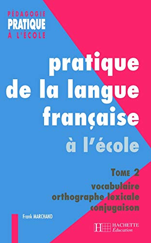9782011707031: Pratique de la langue fran�aise, tome 2 : vocabulaire, orthographe lexicale, conjugaison