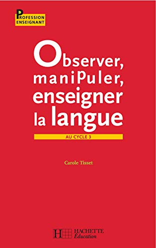 9782011709332: Observer, manipuler, enseigner la langue au cycle 3