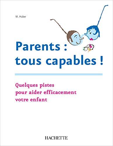 9782011709561: Parents : tous capables : Pour aider efficacement votre enfant