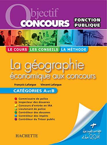9782011709912: La géographie économique aux concours : Catégories A et B